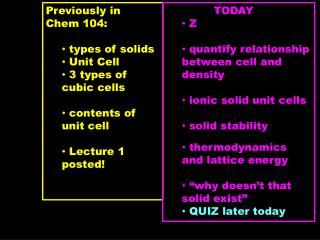 Previously in  Chem 104:	  types of solids  Unit Cell   3 types of cubic cells