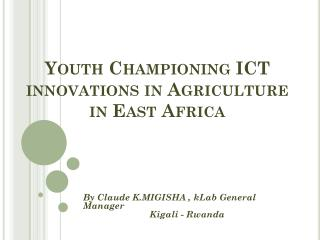 Youth Championing ICT innovations in Agriculture in East Africa