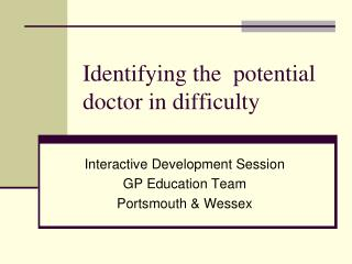 Identifying the  potential doctor in difficulty