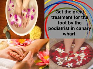 Get the great treatment for the foot by the podiatrist in ca