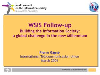 WSIS Follow-up Building the Information Society:  a global challenge in the new Millennium