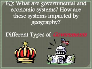 EQ: What are governmental and economic systems? How are these systems impacted by geography?