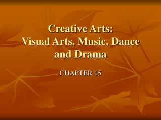 Creative Arts:  Visual Arts, Music, Dance and Drama