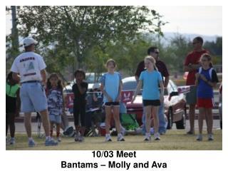 10/03 Meet Bantams – Molly and Ava