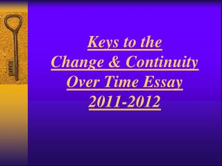 Keys to the  Change & Continuity  Over Time Essay 2011-2012
