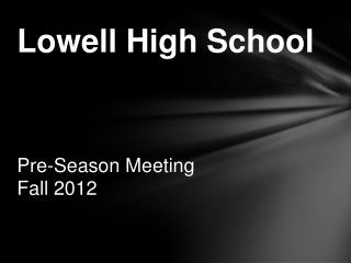 Lowell High School Pre-Season Meeting Fall 2012