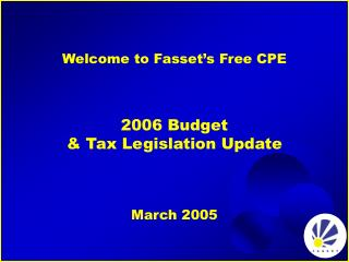 Welcome to Fasset's Free CPE 2006 Budget & Tax Legislation Update  March 2005