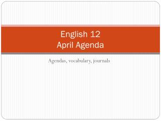 English 12  April Agenda
