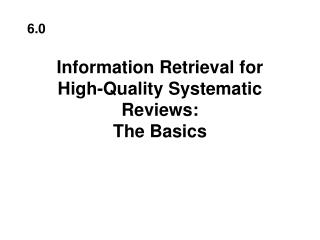 Information Retrieval for  High-Quality Systematic Reviews: The Basics