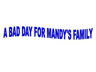 A BAD DAY FOR MANDY'S FAMILY