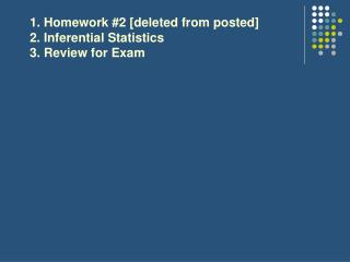 1. Homework #2 [deleted from posted] 2. Inferential Statistics  3. Review for Exam