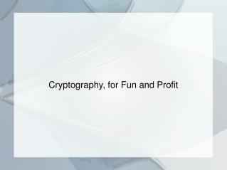 Cryptography, for Fun and Profit