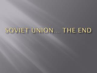 Soviet Union… The End
