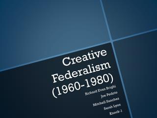 Creative Federalism  (1960-1980)