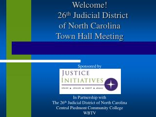Welcome!    26 th  Judicial District  of North Carolina  Town Hall Meeting