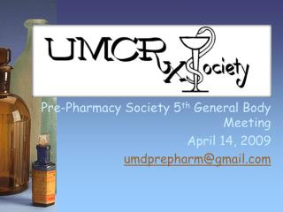 Pre-Pharmacy Society 5 th  General Body Meeting April 14, 2009 umdprepharm@gmail.com