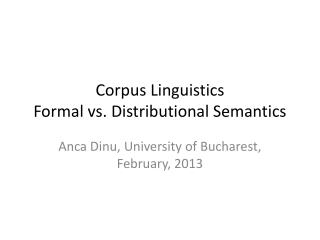 Corpus Linguistics Formal vs. Distributional Semantics