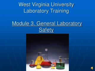 West Virginia University Laboratory Training Module 3. General Laboratory Safety