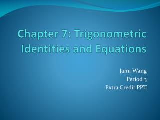 Chapter 7: Trigonometric Identities and Equations