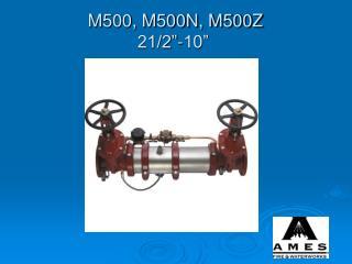 "M500, M500N, M500Z 21/2""-10"""