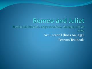 Romeo and Juliet Romeo and  Benvolio : Stage Directions, Dialogue, and an Aside