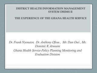 Dr. Frank Nyonator,  Dr. Anthony Ofosu ,  Mr. Dan Osei , Mr. Dominic K Atweam