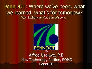 PennDOT:  Where we've been, what we learned, what's for tomorrow? Peer Exchange- Madison Wisconsin