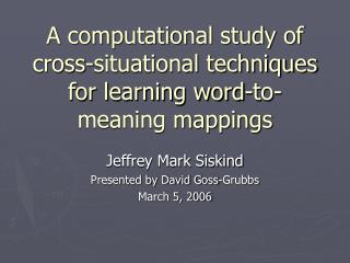 A computational study of cross-situational techniques for learning word-to-meaning mappings
