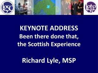 KEYNOTE ADDRESS Been there done that, the Scottish Experience