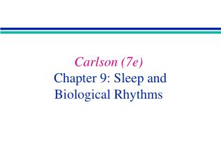 Carlson 7e  Chapter 9: Sleep and  Biological Rhythms