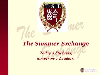 The Summer Exchange  Today's Students,  tomorrow's Leaders.