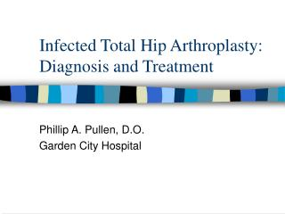 Infected Total Hip Arthroplasty:  Diagnosis and Treatment