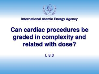 Can cardiac procedures be graded in complexity and related with dose?