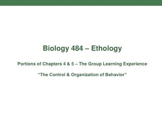 Biology 484 – Ethology Portions of Chapters 4 & 5 – The Group Learning Experience
