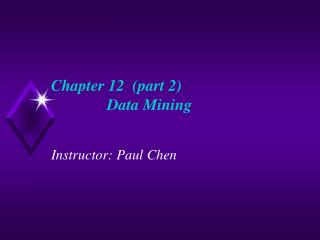 Chapter 12  (part 2)                Data Mining