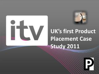 UK's first Product Placement Case Study 2011