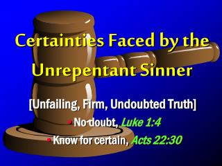 Certainties Faced by the Unrepentant Sinner