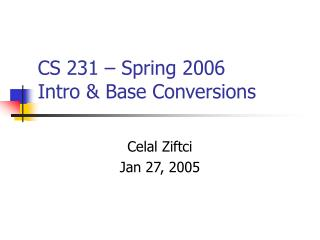 CS 231 – Spring 2006 Intro & Base Conversions