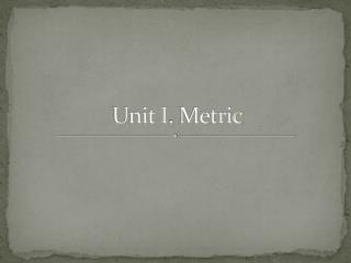 Unit I .  Metric