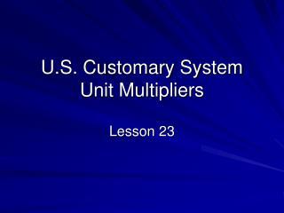 U.S. Customary System Unit Multipliers