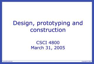 Design, prototyping and construction CSCI 4800 March 31, 2005
