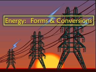 Energy :  Forms & Conversions
