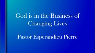 God is in the Business of Changing Lives