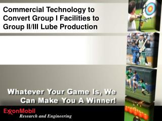 Commercial Technology to Convert Group I Facilities to  Group II/III Lube Production