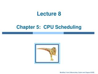 Lecture 8  Chapter 5:  CPU Scheduling