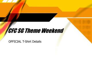 CFC SG Theme Weekend