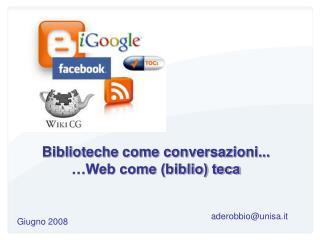Biblioteche come conversazioni... �Web come (biblio) teca