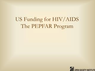 US Funding for HIV/AIDS The PEPFAR Program