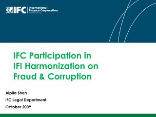 IFC Participation in  IFI Harmonization on  Fraud & Corruption
