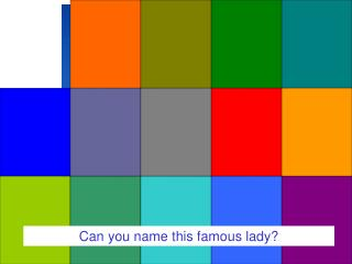 Can you name this famous lady?